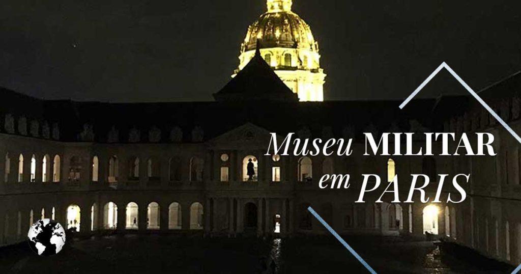 Saiba mais sobre o Museu Militar de Paris, também conhecido como Invalides